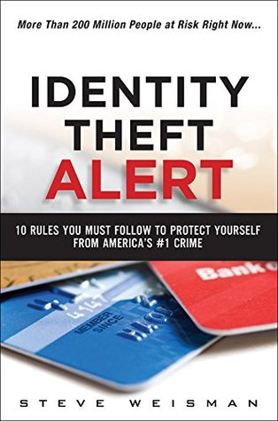 Identity Theft Alert: 10 Rules You Must Follow to Protect Yourself from Americas #1 Crime  by  Steve Weisman