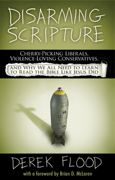 Disarming Scripture: Cherry-Picking Liberals, Violence-Loving Conservatives, and Why We All Need to Learn to Read the Bible Like Jesus Did  by  Derek Flood
