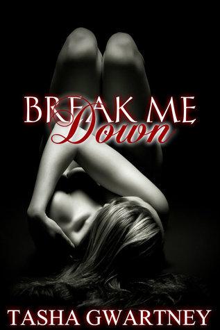 Break Me Down Tasha Gwartney