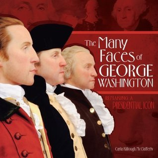 The Many Faces of George Washington: Remaking a Presidential Icon (Nonfiction - Grades 4-8)  by  Carla Killough McClafferty