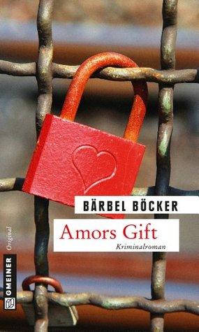 Amors Gift: Kriminalroman  by  Bärbel Böcker