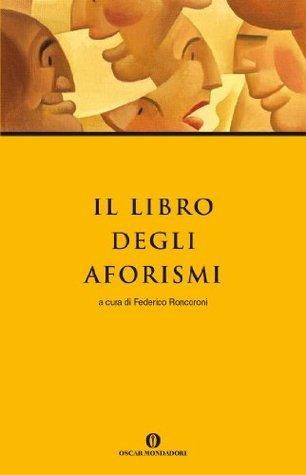 Il libro degli aforismi  by  Federico Roncoroni