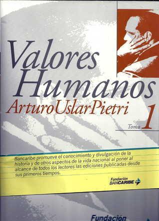 Valores humanos (Valores humanos, #1)  by  Arturo Uslar Pietri