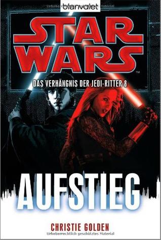 Aufstieg (Star Wars: Das Verhängnis der Jedi-Ritter, #8)  by  Christie Golden