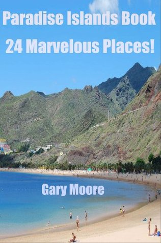 Paradise Islands Book-24 Marvelous Places!  by  Gary Moore