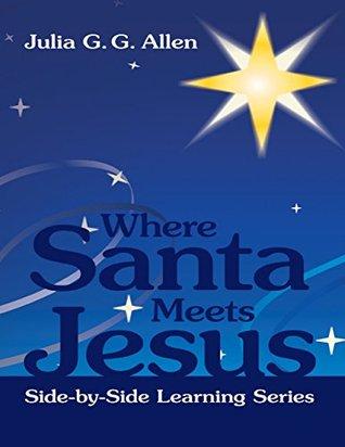 Where Santa Meets Jesus  by  Julia G. G. Allen