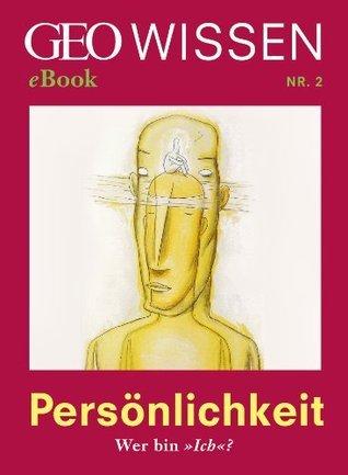 Persönlichkeit: Wer bin »Ich«? (GEO Wissen eBook Nr. 2) GEO Wissen