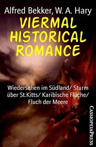 Viermal Historical Romance: Wiedersehen im Südland/ Sturm über St.Kitts/ Karibische Flüche/ Fluch der Meere Alfred Bekker