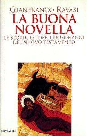 La Buona Novella: Le storie, le idee, i personaggi del Nuovo Testamento Gianfranco Ravasi