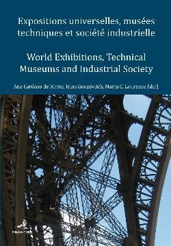 Expositions Universelles, Musées Techniques et Société Industrielle – World Exhibitions, Technical Museums and Industrial Society  by  Ana Maria Cardoso de Matos