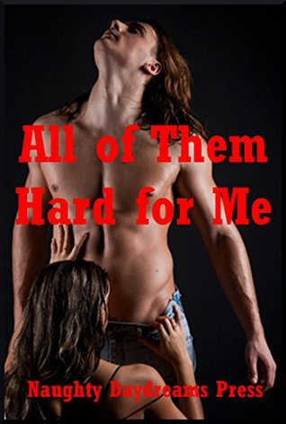ALL OF THEM HARD FOR ME (Enough for My Pussy, My Ass, and My Mouth!): Five Rough Gangbang Erotica Stories Jane Kemp