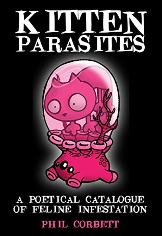 Kitten Parasites - A Poetical Catalogue of Feline Infestation  by  Phil Corbett