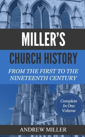 MILLER S CHURCH HISTORY - From The First to The Nineteenth Century: Complete In One Volume Andrew Miller