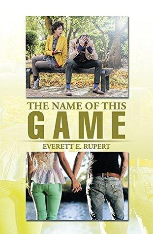 The Name Of This Game Everett E. Rupert