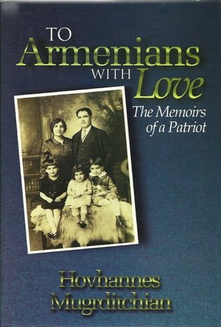 To Armenians With Love The Memoirs of a Patriot  by  Hovhannes Mugrditchian