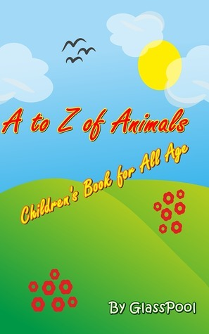 A to Z of Animals: Childrens Book for All Age  by  Glasspool