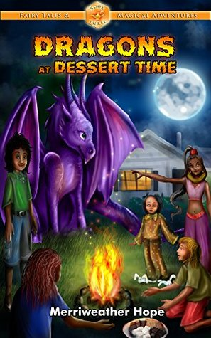 Dragons at Dessert Time: Magical Series Chapter Books for Kids (Fairy Tales & Magical Adventures Book 3) Merriweather Hope