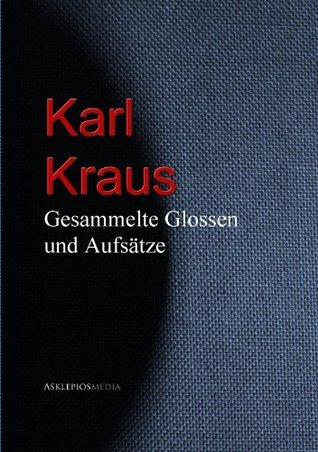 Gesammelte Glossen und Aufsätze  by  Karl Kraus