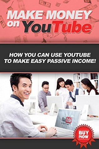 Make Money on YouTube: How you can use YouTube to make easy passive income!  by  Ben Robbins
