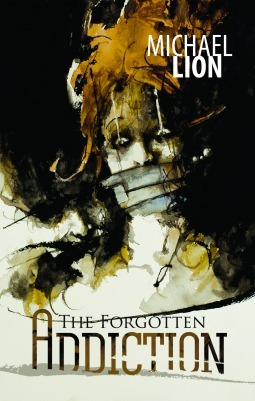 The Forgotten Addiction  by  Michael Lion