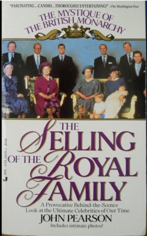 The Selling of the Royal Family: The Mystique of the British Monarchy  by  John Pearson