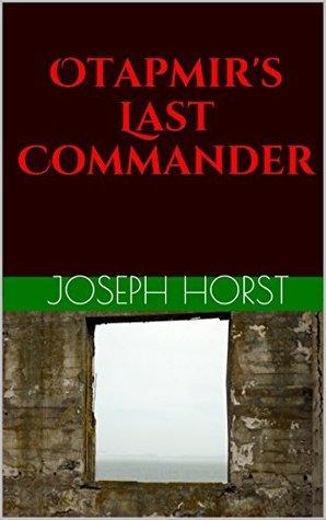 Otapmirs Last Commander Joseph Horst