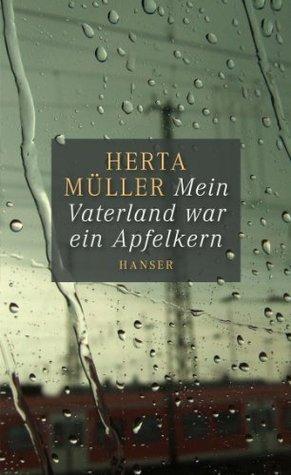 Mein Vaterland war ein Apfelkern: Herausgegeben von Angelika Klammer Herta Müller