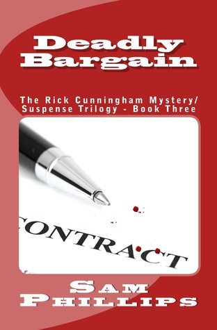 Deadly Bargain (The Rick Cunningham Mystery/Suspense Trilogy, #3) Sam  Phillips