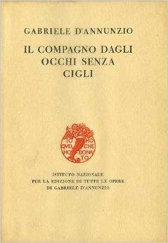 Il compagno dagli occhi senza cigli  by  Gabriele DAnnunzio