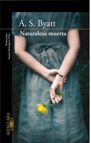 Naturaleza muerta  by  A.S. Byatt