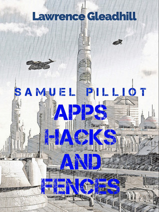 Apps Hacks and Fences  by  Lawrence Gleadhill