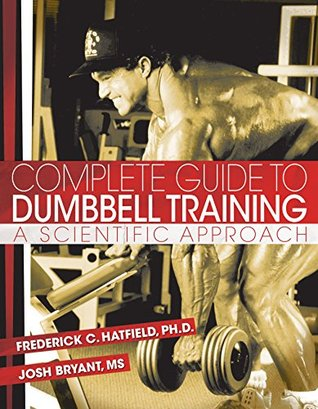 Complete Guide to Dumbbell Training: A Scientific Approach  by  Fred C. Hatfield