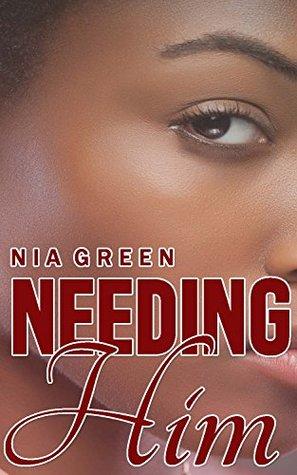 Needing Him  by  Nia Green