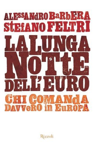 La lunga notte delleuro: Chi comanda davvero in Europa  by  Alessandro Barbera