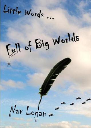 Little Words ... Full of Big Worlds  by  Nav Logan