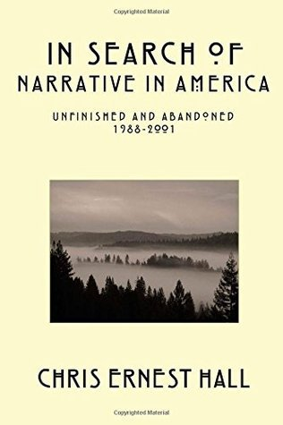 In Search of Narrative in America: Unfinished and Abandoned 1988-2001 Chris Ernest Hall
