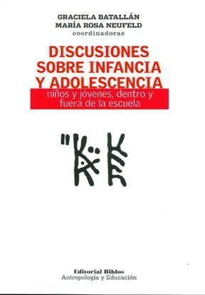 Discusiones sobre infancia y adolescencia: Niños y jóvenes, dentro y fuera de la escuela Graciela Batallán