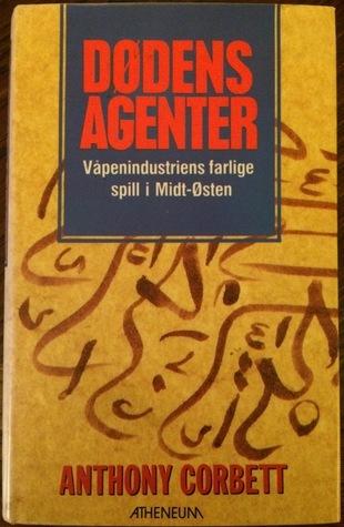 Dødens agenter - rustningsindustriens farlige spill i Midt-Østen  by  Anthony Corbett