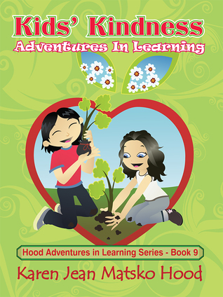 Kids Kindness: Adventures in Learning (Hood Adventures in Learning Series, #9)  by  Karen Jean Matsko Hood