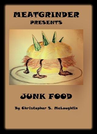 Meatgrinder- Junk Food  by  Christopher S. McLoughlin