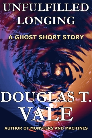 Unfulfilled Longing  by  Douglas T. Vale