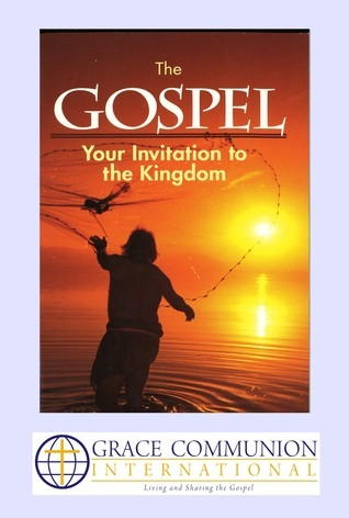 The Gospel: Your Invitation to the Kingdom  by  Grace Communion International