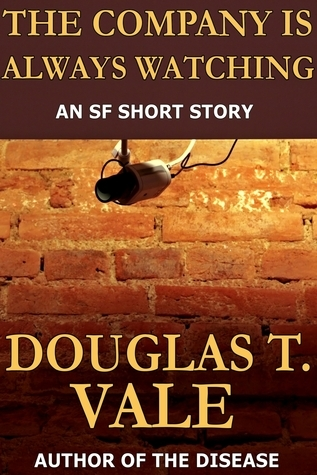 The Company Is Always Watching Douglas T. Vale