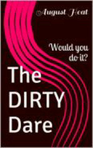The Dirty Dare  by  August Heat