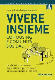 Vivere insieme - Cohousing e comunità solidali  by  Studio Tamassociati
