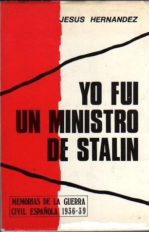 Yo fui un ministro de Stalin  by  Jesús Hernández Tomás