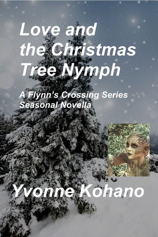 Love and the Christmas Tree Nymph (Flynns Crossing novella)  by  Yvonne Kohano