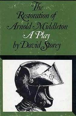 The Restoration Of Arnold Middleton: A Play David Storey