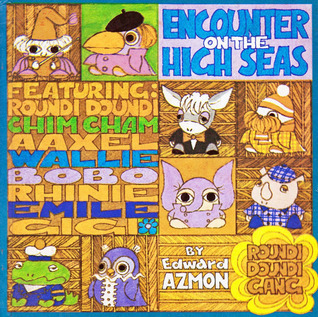 The Roundi Doundi Gang Featuring Chim Cham, Bobo, Wally, and Emile in Encounter on the High Seas Edward Azmon