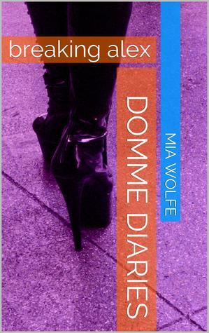Domme Diaries: Breaking Alex Mia Wolfe